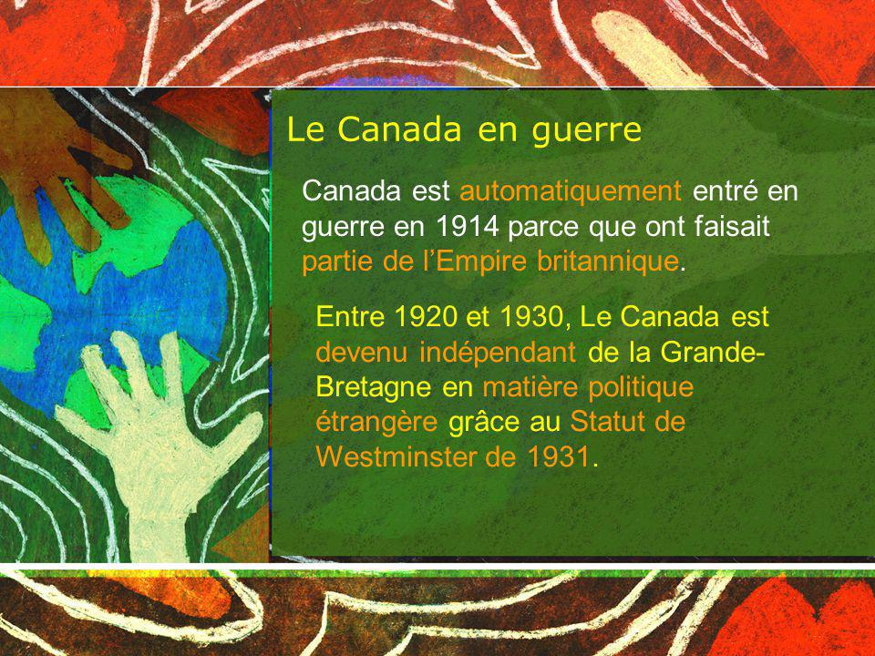 Le Canada en guerre Canada est automatiquement entré en guerre en 1914 parce que ont faisait partie de l'Empire britannique.
