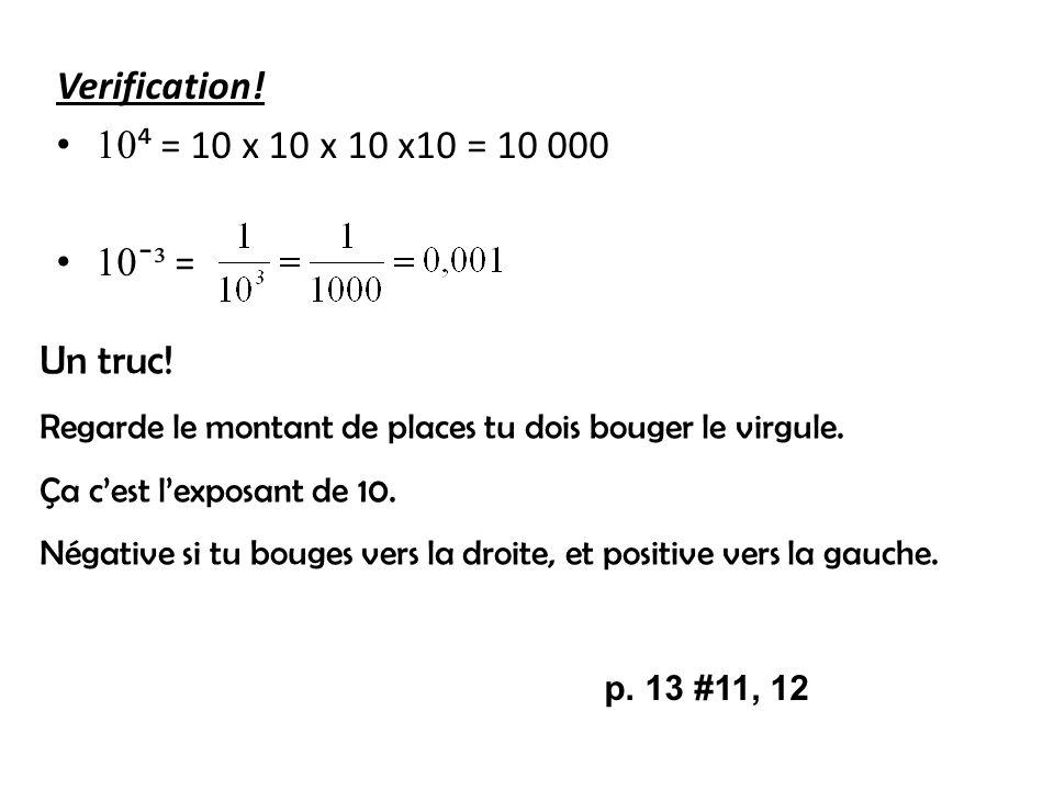 Verification! 10⁴ = 10 x 10 x 10 x10 = 10 000 10¯³ = Un truc!