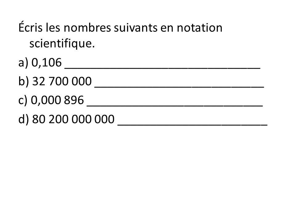 Écris les nombres suivants en notation scientifique.