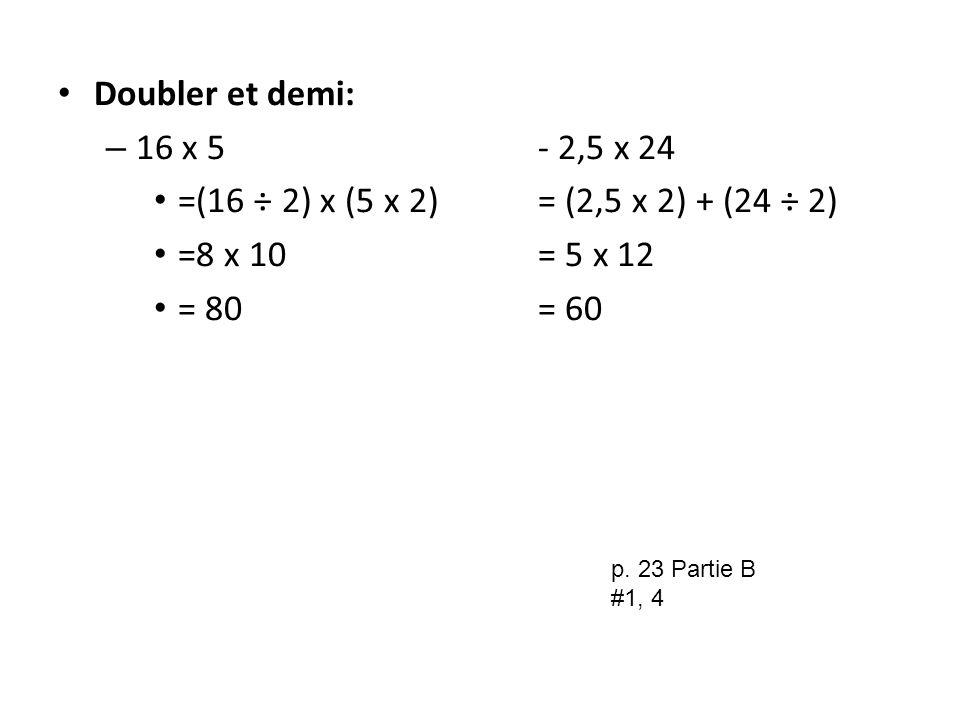 Doubler et demi: 16 x 5 - 2,5 x 24. =(16 ÷ 2) x (5 x 2) = (2,5 x 2) + (24 ÷ 2) =8 x 10 = 5 x 12.