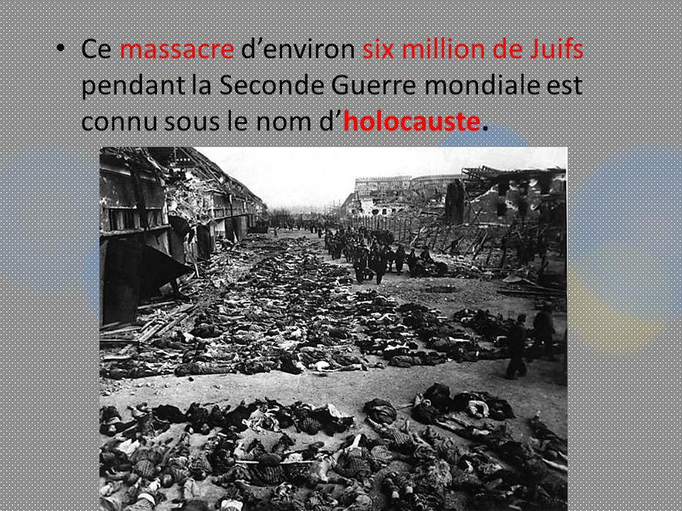 Ce massacre d'environ six million de Juifs pendant la Seconde Guerre mondiale est connu sous le nom d'holocauste.