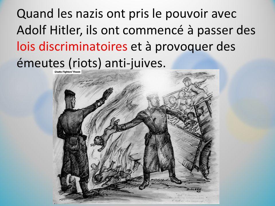 Quand les nazis ont pris le pouvoir avec Adolf Hitler, ils ont commencé à passer des lois discriminatoires et à provoquer des émeutes (riots) anti-juives.