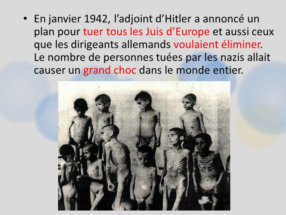 En janvier 1942, l'adjoint d'Hitler a annoncé un plan pour tuer tous les Juis d'Europe et aussi ceux que les dirigeants allemands voulaient éliminer. Le nombre de personnes tuées par les nazis allait causer un grand choc dans le monde entier.