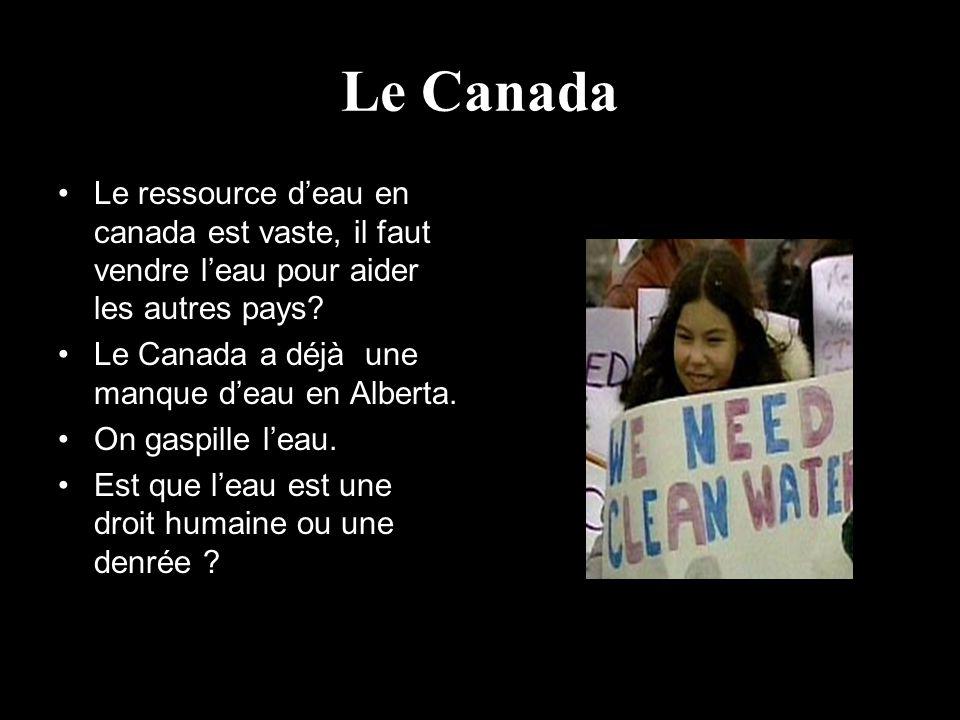 Le Canada Le ressource d'eau en canada est vaste, il faut vendre l'eau pour aider les autres pays Le Canada a déjà une manque d'eau en Alberta.