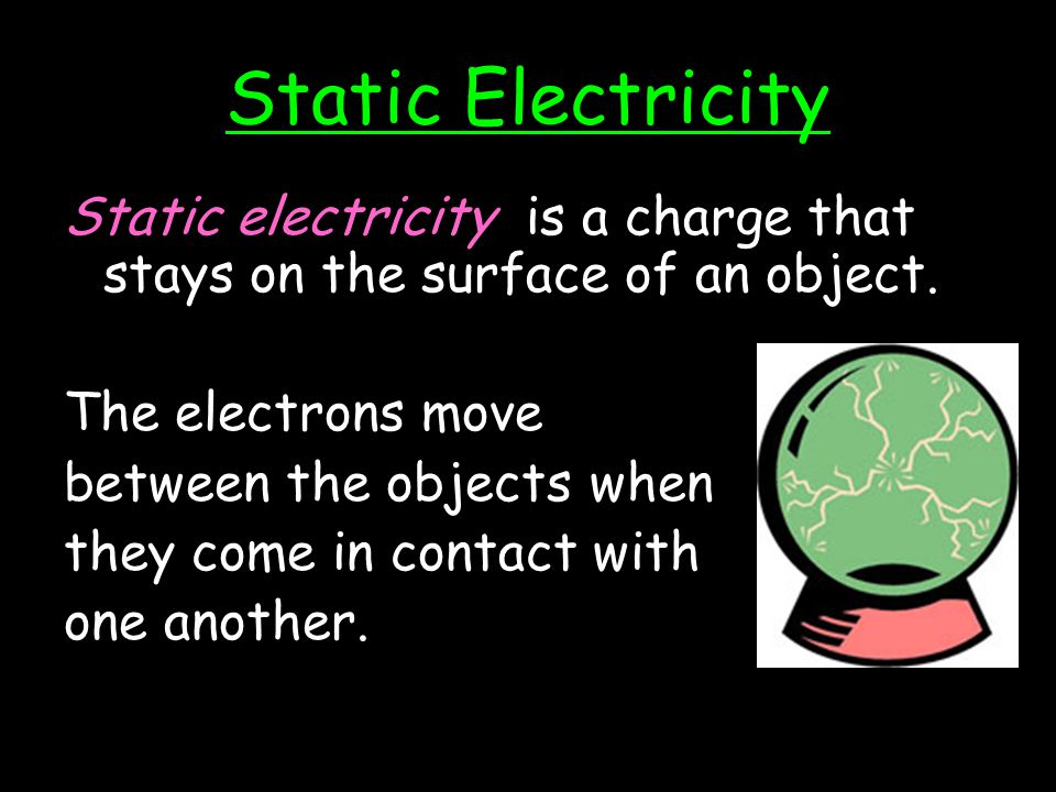 Static Electricity Static electricity is a charge that stays on the surface of an object. The electrons move.