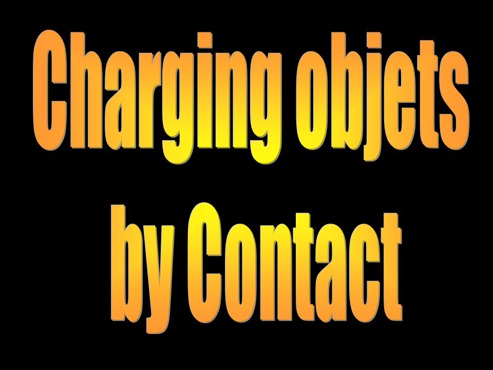 Charging objets by Contact