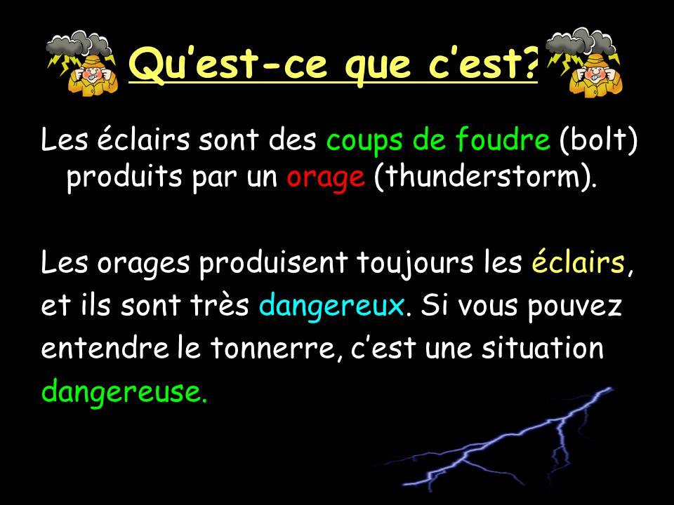Qu'est-ce que c'est Les éclairs sont des coups de foudre (bolt) produits par un orage (thunderstorm).