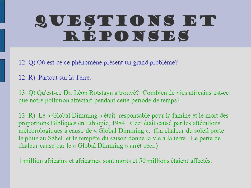 Questions et réponses 12. Q) Où est-ce ce phénomène présent un grand problème 12. R) Partout sur la Terre.