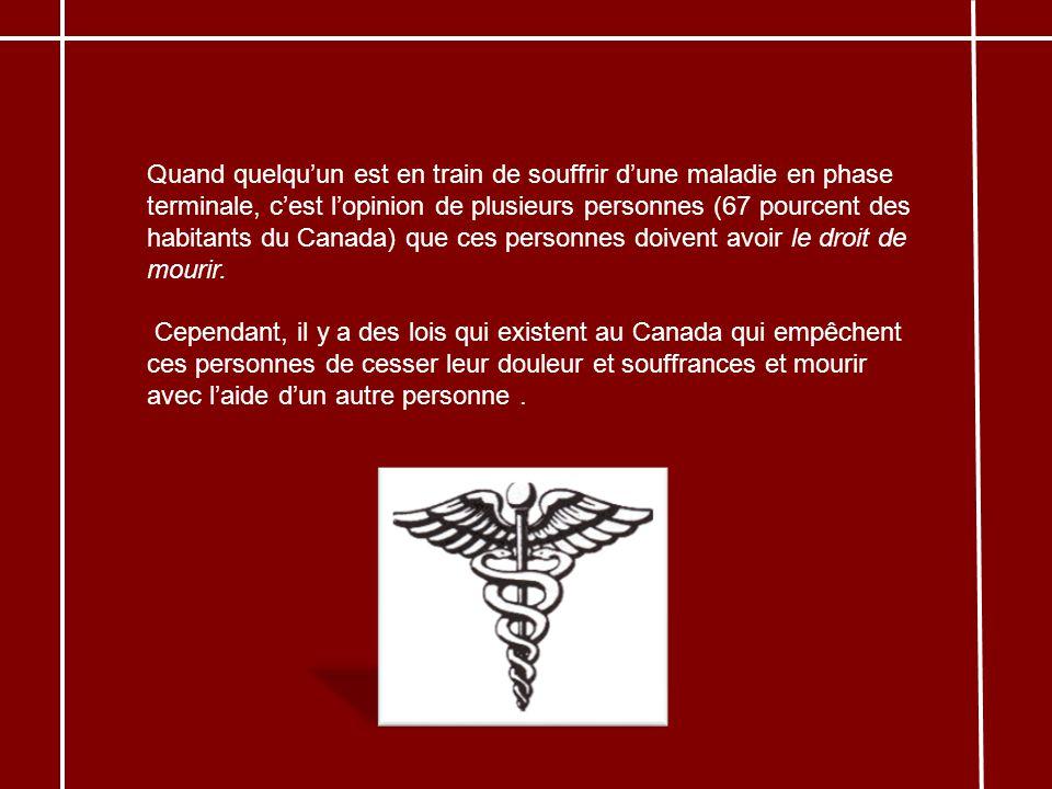 Quand quelqu'un est en train de souffrir d'une maladie en phase terminale, c'est l'opinion de plusieurs personnes (67 pourcent des habitants du Canada) que ces personnes doivent avoir le droit de mourir.