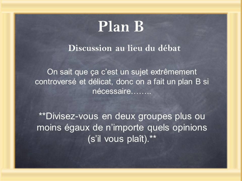 Plan B Discussion au lieu du débat