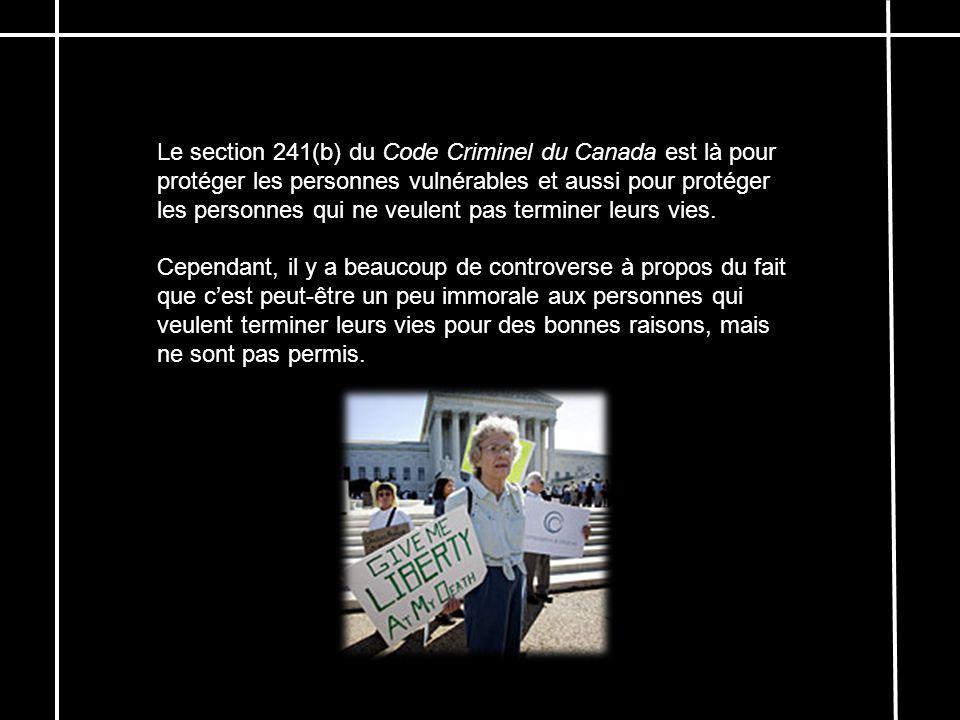 Le section 241(b) du Code Criminel du Canada est là pour protéger les personnes vulnérables et aussi pour protéger les personnes qui ne veulent pas terminer leurs vies.