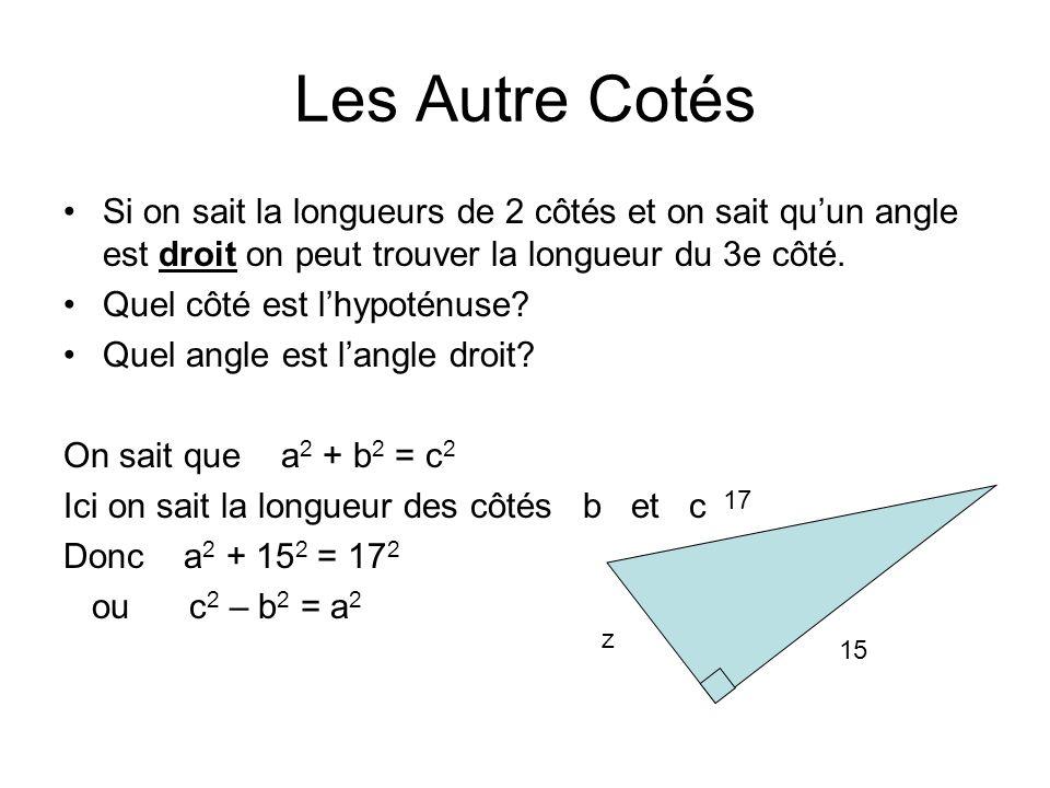 Les Autre Cotés Si on sait la longueurs de 2 côtés et on sait qu'un angle est droit on peut trouver la longueur du 3e côté.