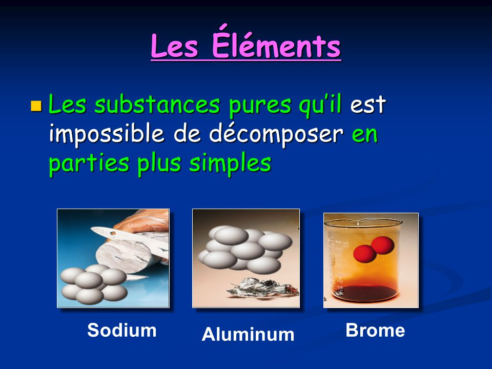 Les Éléments Les substances pures qu'il est impossible de décomposer en parties plus simples. Sodium.
