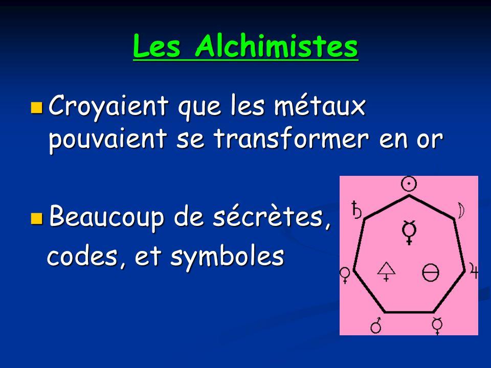 Les Alchimistes Croyaient que les métaux pouvaient se transformer en or.