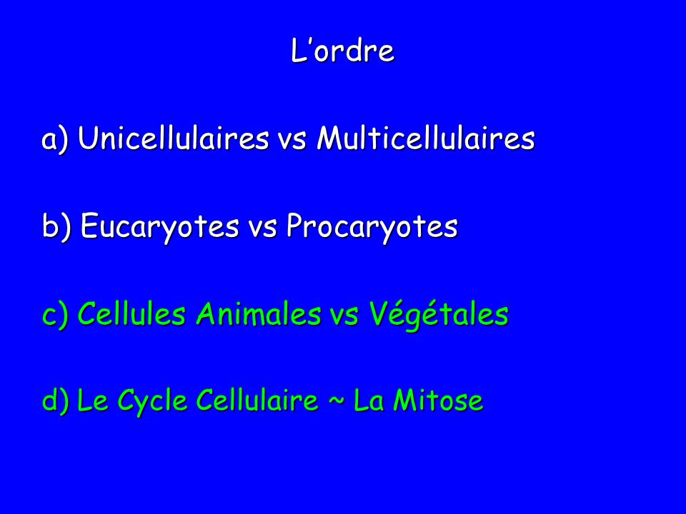 a) Unicellulaires vs Multicellulaires b) Eucaryotes vs Procaryotes