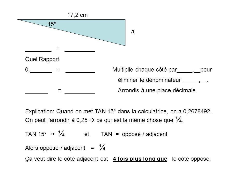 17,2 cm 15° a. = Quel Rapport. 0,_______ = Multiplie chaque côté par_____,__pour.