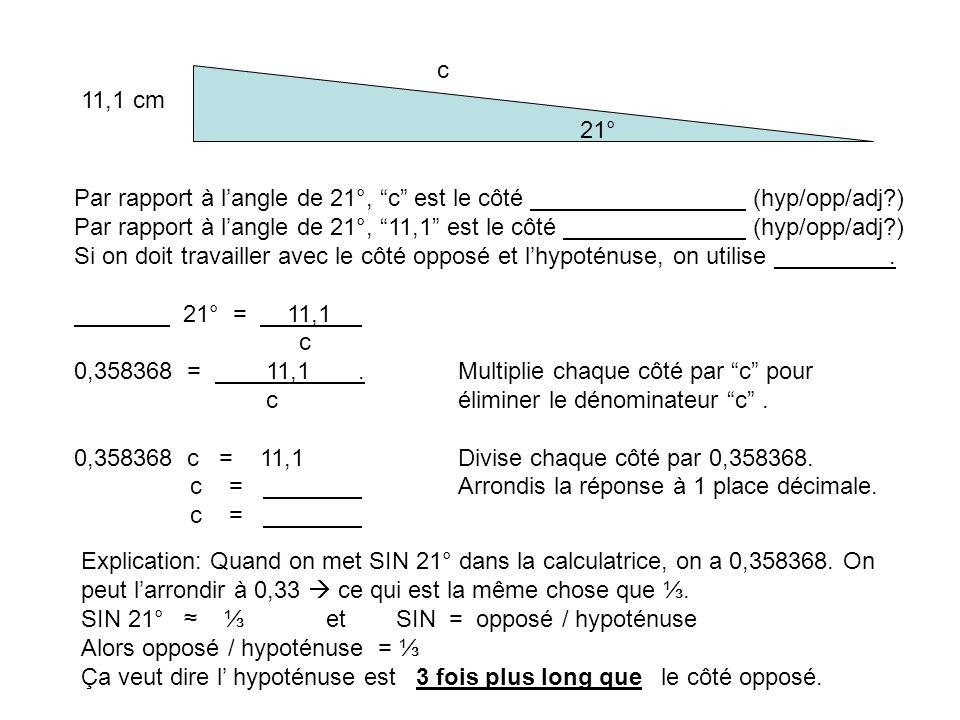 c 11,1 cm. 21° Par rapport à l'angle de 21°, c est le côté (hyp/opp/adj ) Par rapport à l'angle de 21°, 11,1 est le côté (hyp/opp/adj )