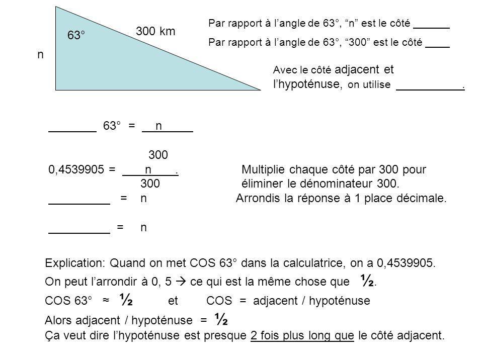 0,4539905 = n . Multiplie chaque côté par 300 pour