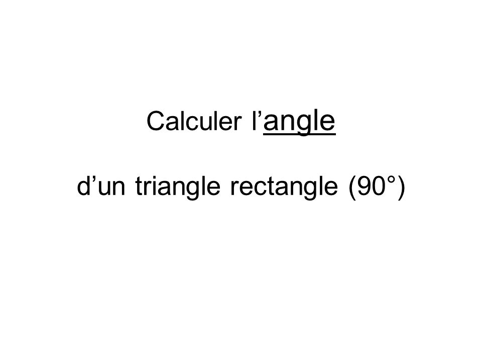 Calculer l'angle d'un triangle rectangle (90°)