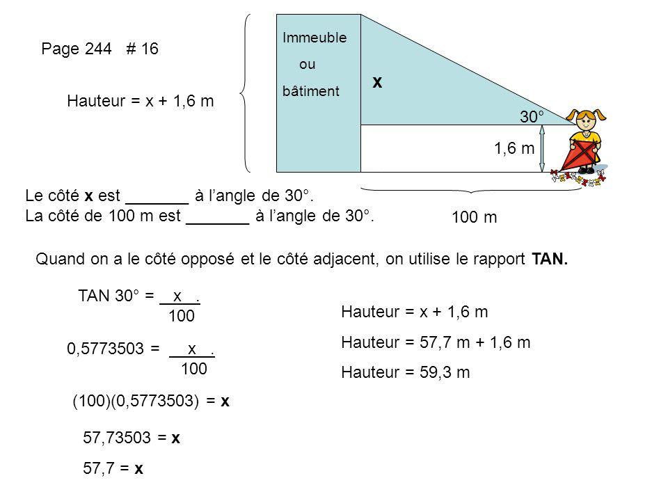 Immeuble ou. bâtiment. Page 244 # 16. x. Hauteur = x + 1,6 m. 30° 1,6 m. Le côté x est _______ à l'angle de 30°.