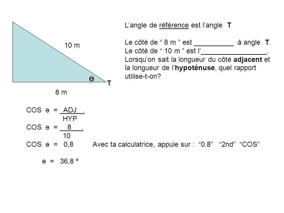 ө L'angle de référence est l'angle T Le côté de 8 m est à angle T.