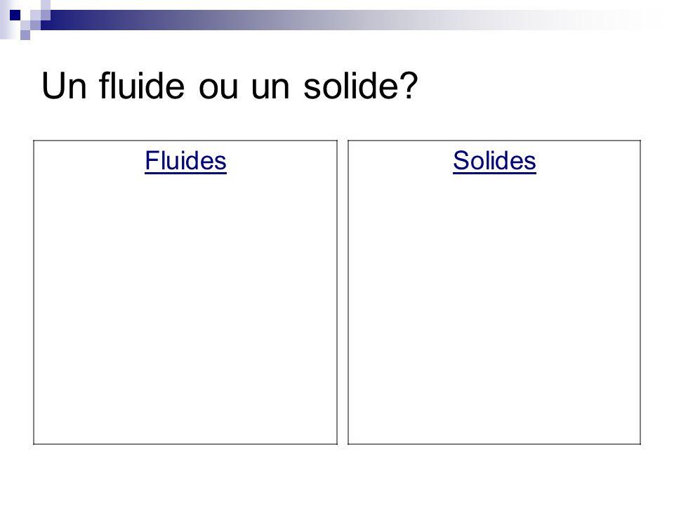 Un fluide ou un solide Fluides Solides