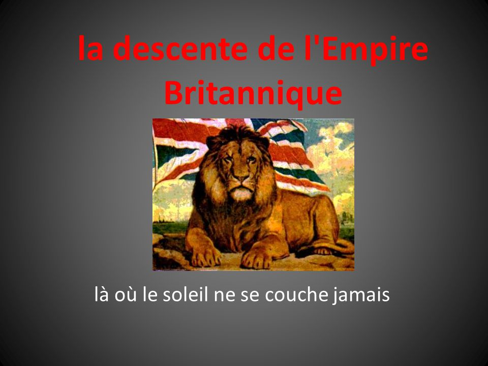 la descente de l Empire Britannique