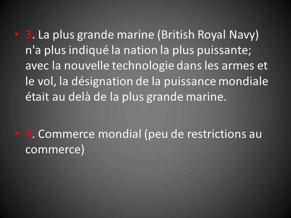 3. La plus grande marine (British Royal Navy) n a plus indiqué la nation la plus puissante; avec la nouvelle technologie dans les armes et le vol, la désignation de la puissance mondiale était au delà de la plus grande marine.