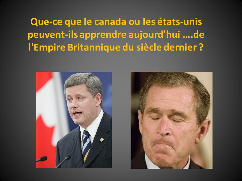 Que-ce que le canada ou les états-unis peuvent-ils apprendre aujourd hui ….de l Empire Britannique du siècle dernier