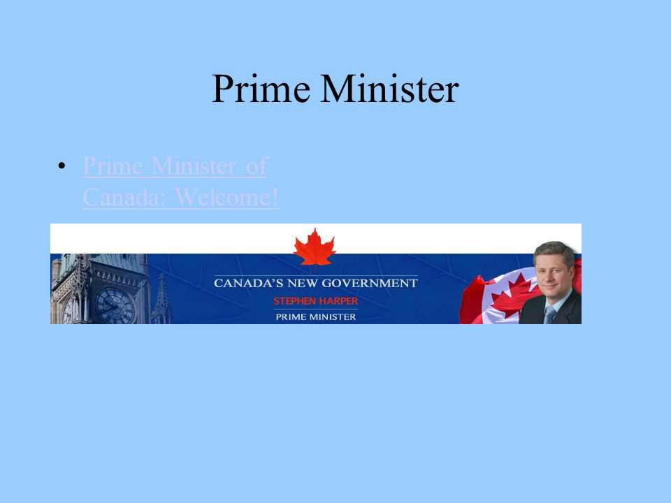 Prime Minister Prime Minister of Canada: Welcome!