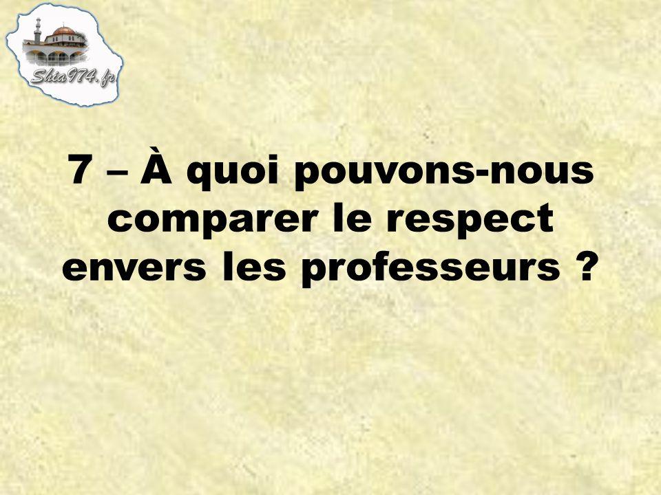 7 – À quoi pouvons-nous comparer le respect envers les professeurs