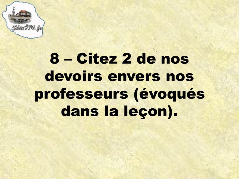 8 – Citez 2 de nos devoirs envers nos professeurs (évoqués dans la leçon).