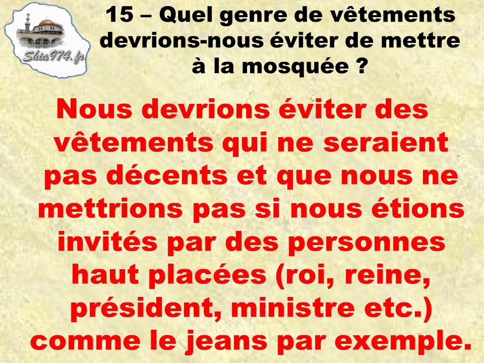 15 – Quel genre de vêtements devrions-nous éviter de mettre à la mosquée