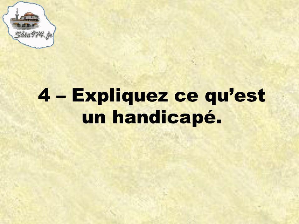 4 – Expliquez ce qu'est un handicapé.