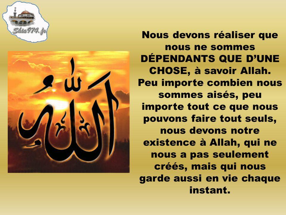 Nous devons réaliser que nous ne sommes DÉPENDANTS QUE D'UNE CHOSE, à savoir Allah.