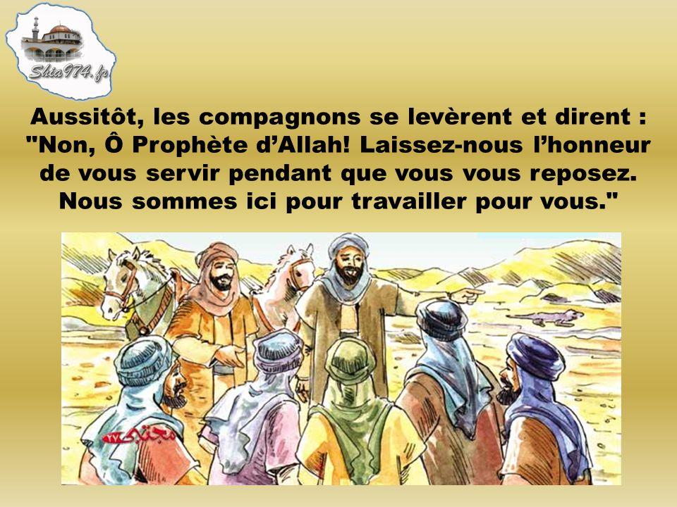 Aussitôt, les compagnons se levèrent et dirent : Non, Ô Prophète d'Allah.