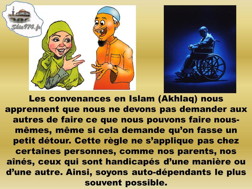 Les convenances en Islam (Akhlaq) nous apprennent que nous ne devons pas demander aux autres de faire ce que nous pouvons faire nous-mêmes, même si cela demande qu'on fasse un petit détour.