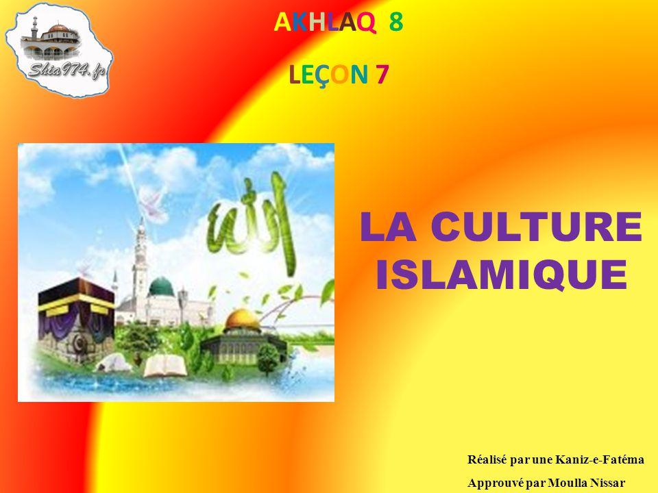LA CULTURE ISLAMIQUE AKHLAQ 8 LEÇON 7 Réalisé par une Kaniz-e-Fatéma