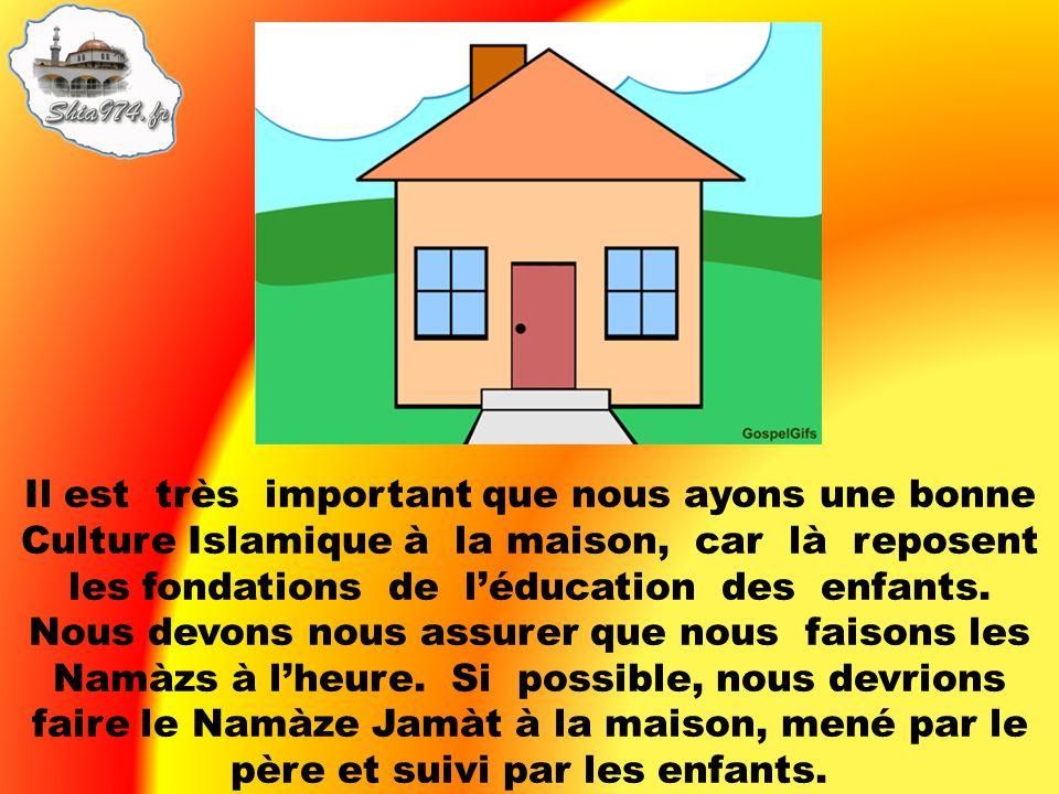 Il est très important que nous ayons une bonne Culture Islamique à la maison, car là reposent les fondations de l'éducation des enfants.