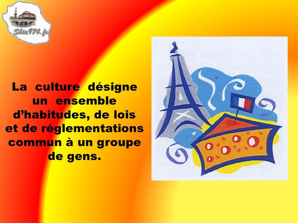 La culture désigne un ensemble d'habitudes, de lois et de réglementations commun à un groupe de gens.