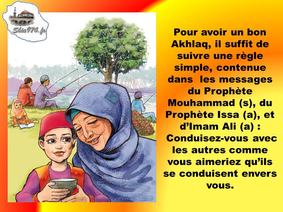 Pour avoir un bon Akhlaq, il suffit de suivre une règle simple, contenue dans les messages du Prophète Mouhammad (s), du Prophète Issa (a), et d'Imam Ali (a) : Conduisez-vous avec les autres comme vous aimeriez qu'ils se conduisent envers vous.