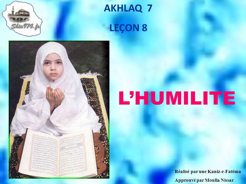 L'HUMILITE AKHLAQ 7 LEÇON 8 Réalisé par une Kaniz-e-Fatéma