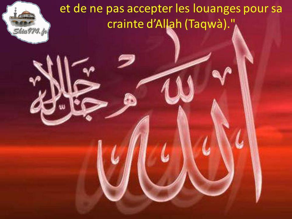 et de ne pas accepter les louanges pour sa crainte d'Allah (Taqwà).
