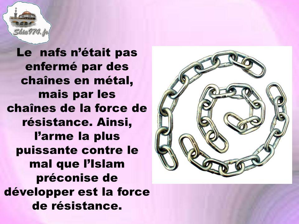 Le nafs n'était pas enfermé par des chaînes en métal, mais par les chaînes de la force de résistance.