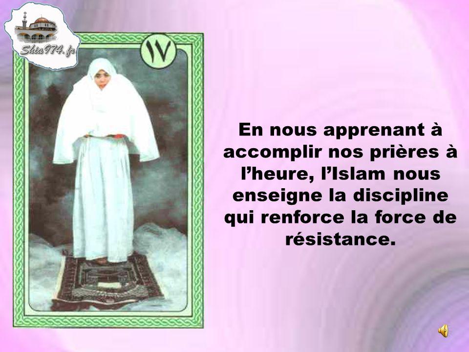 En nous apprenant à accomplir nos prières à l'heure, l'Islam nous enseigne la discipline qui renforce la force de résistance.