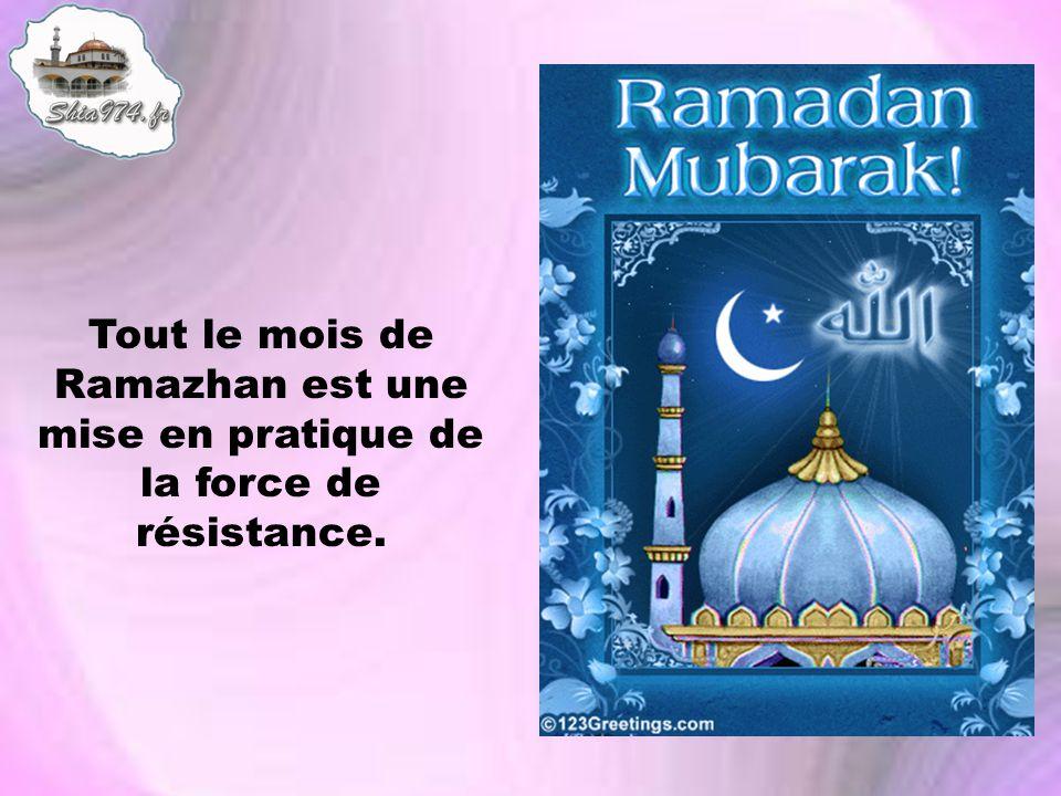 Tout le mois de Ramazhan est une mise en pratique de la force de résistance.