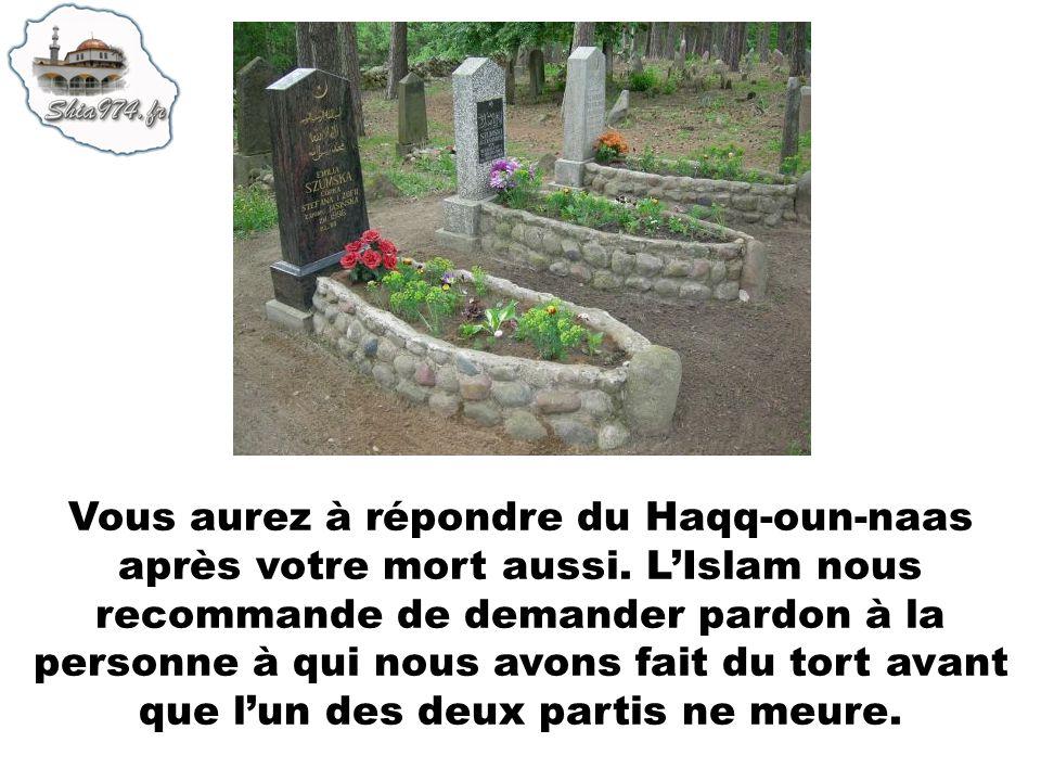 Vous aurez à répondre du Haqq-oun-naas après votre mort aussi