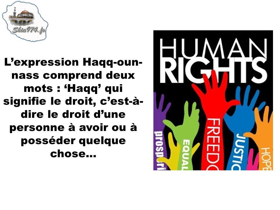 L'expression Haqq-oun-nass comprend deux mots : 'Haqq' qui signifie le droit, c'est-à-dire le droit d'une personne à avoir ou à posséder quelque chose…