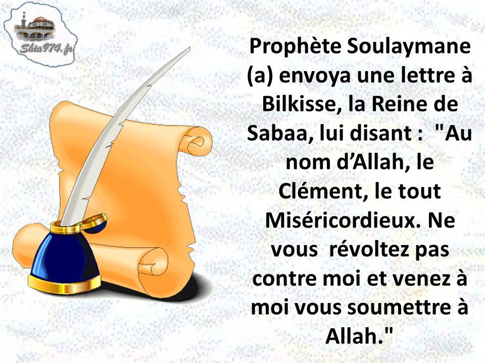 Prophète Soulaymane (a) envoya une lettre à Bilkisse, la Reine de Sabaa, lui disant : Au nom d'Allah, le Clément, le tout Miséricordieux.