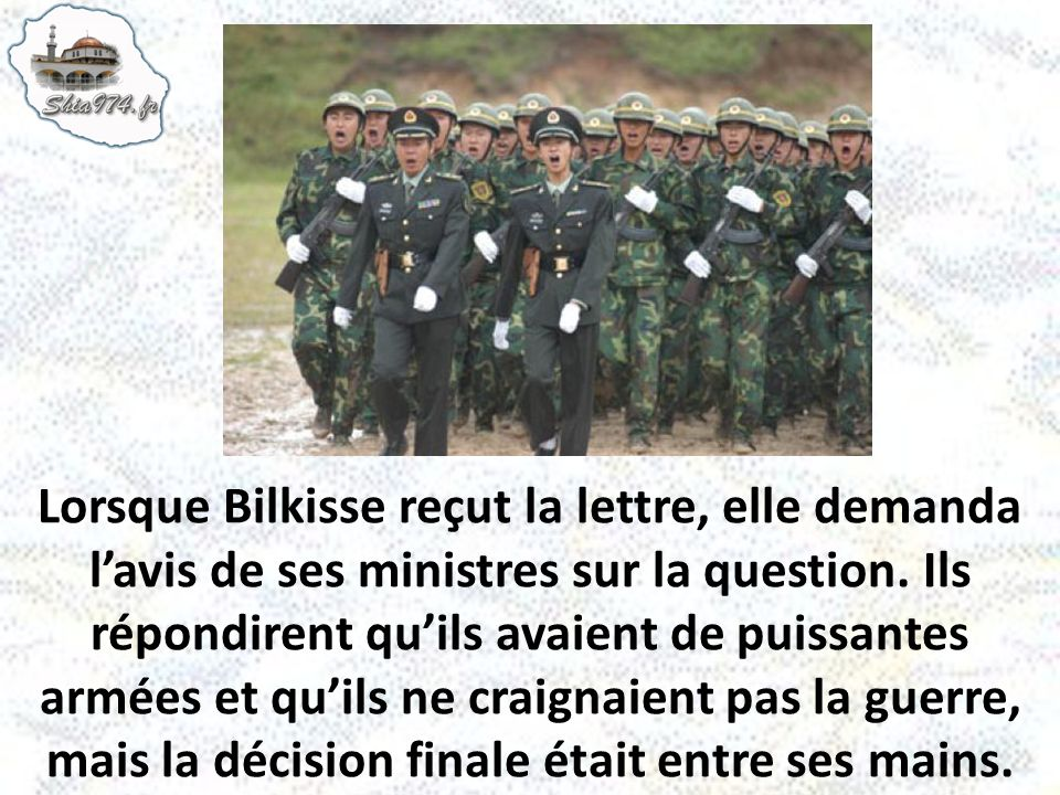 Lorsque Bilkisse reçut la lettre, elle demanda l'avis de ses ministres sur la question.